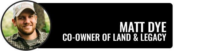 Matt Dye Co-Owner of Land & Legacy